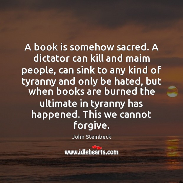 A book is somehow sacred. A dictator can kill and maim people, Image