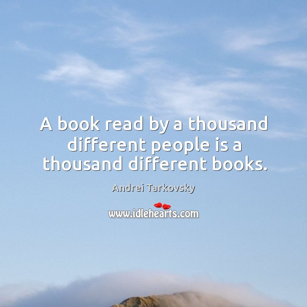 Image, A book read by a thousand different people is a thousand different books.