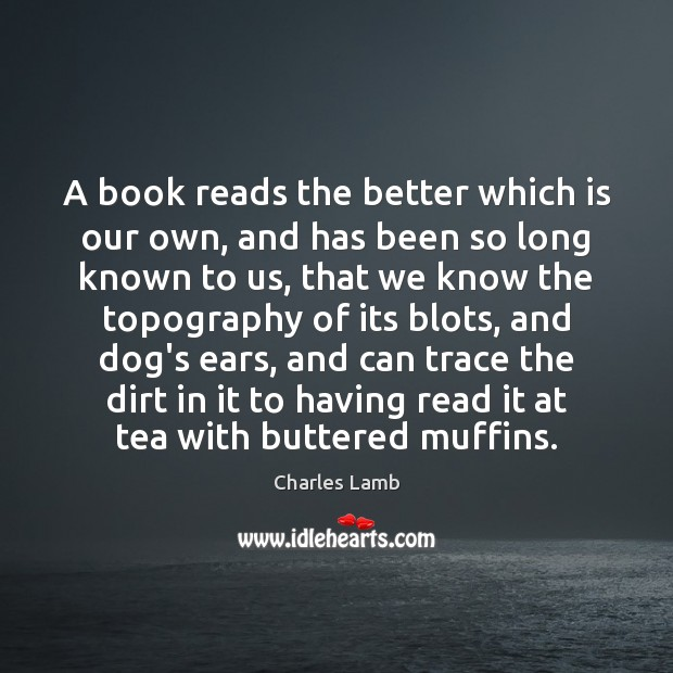 A book reads the better which is our own, and has been Charles Lamb Picture Quote