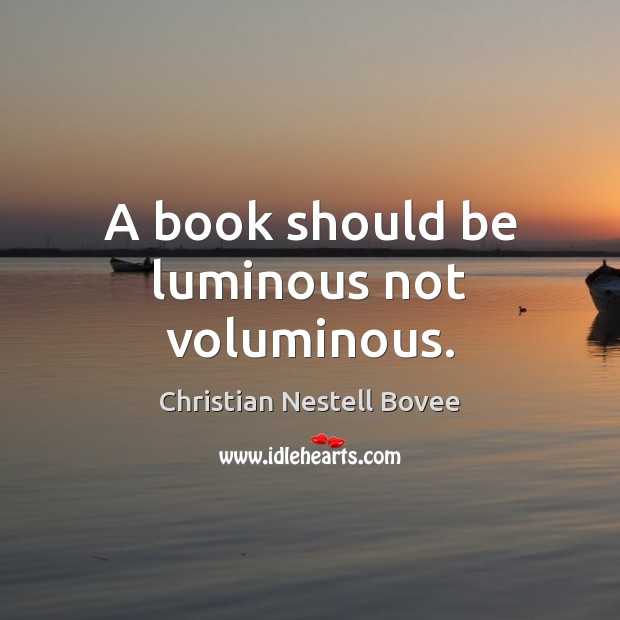 A book should be luminous not voluminous. Christian Nestell Bovee Picture Quote