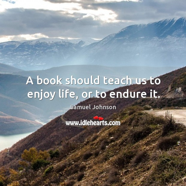 A book should teach us to enjoy life, or to endure it. Image