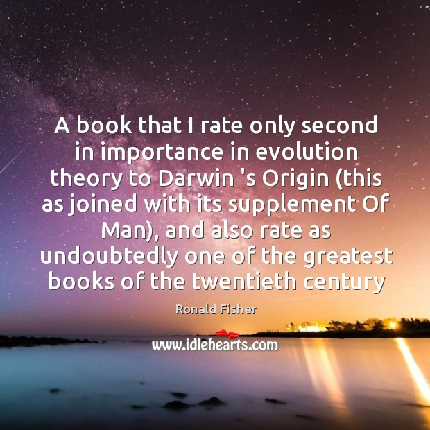 A book that I rate only second in importance in evolution theory Ronald Fisher Picture Quote