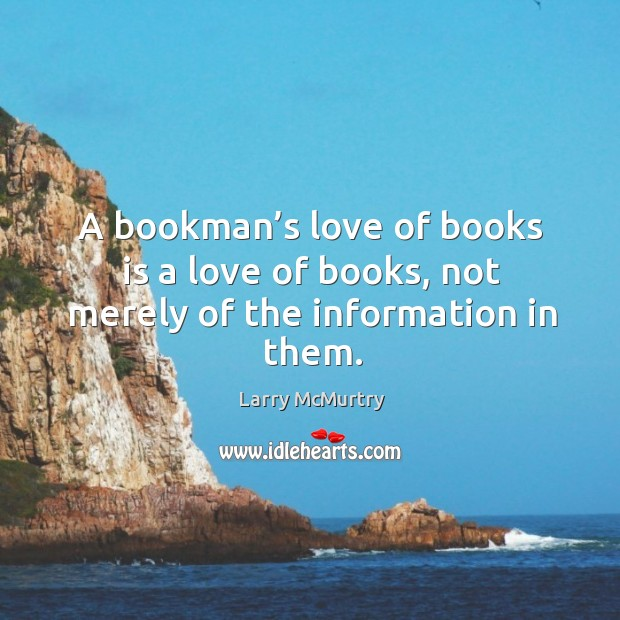 Image, A bookman's love of books is a love of books, not merely of the information in them.