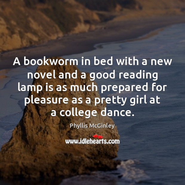 A bookworm in bed with a new novel and a good reading Phyllis McGinley Picture Quote