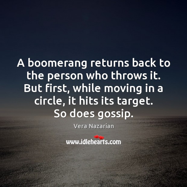 A boomerang returns back to the person who throws it. But first, Vera Nazarian Picture Quote