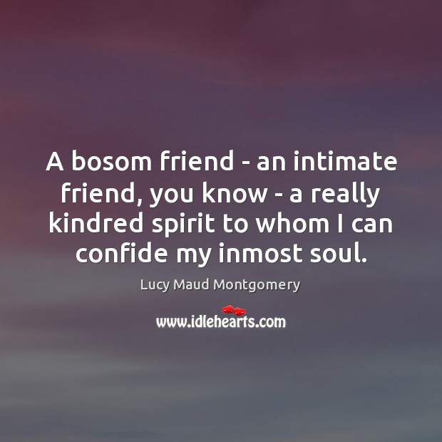 A bosom friend – an intimate friend, you know – a really Image