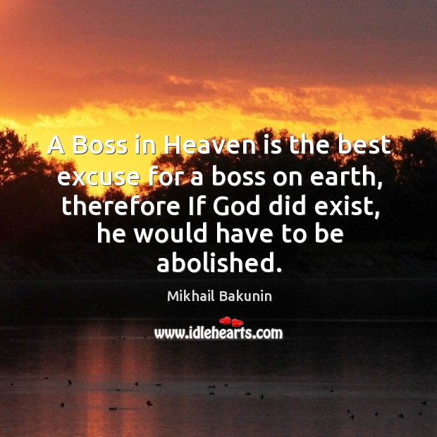 Image, A boss in heaven is the best excuse for a boss on earth, therefore if God did exist