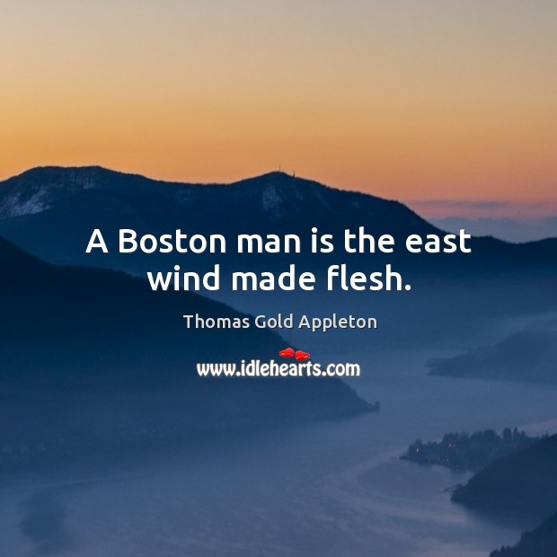 A boston man is the east wind made flesh. Image