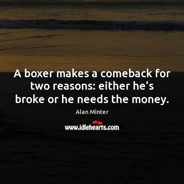 Image, A boxer makes a comeback for two reasons: either he's broke or he needs the money.