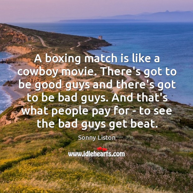 A boxing match is like a cowboy movie. There's got to be Image