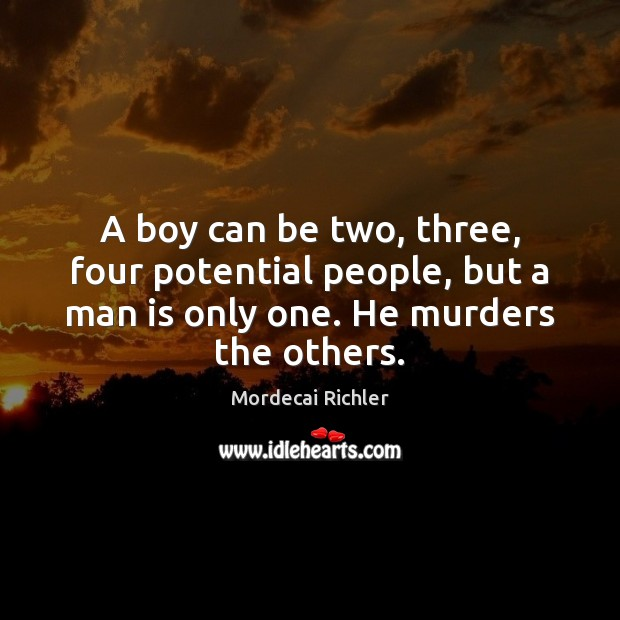 Image, A boy can be two, three, four potential people, but a man