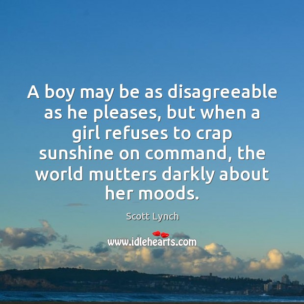 A boy may be as disagreeable as he pleases, but when a Scott Lynch Picture Quote