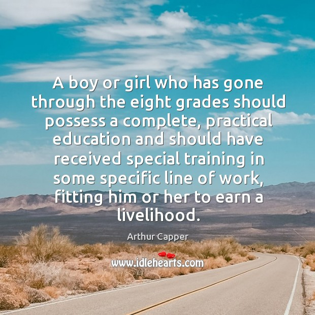 A boy or girl who has gone through the eight grades should possess a complete Arthur Capper Picture Quote