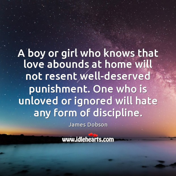 A boy or girl who knows that love abounds at home will James Dobson Picture Quote