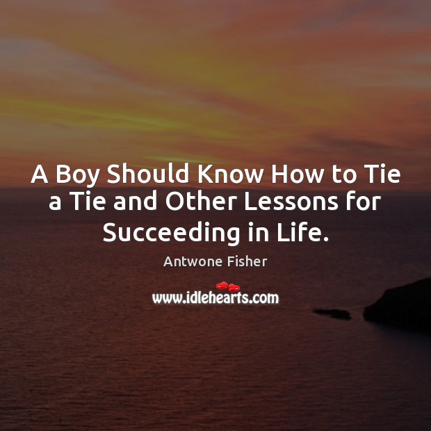 Image, A Boy Should Know How to Tie a Tie and Other Lessons for Succeeding in Life.