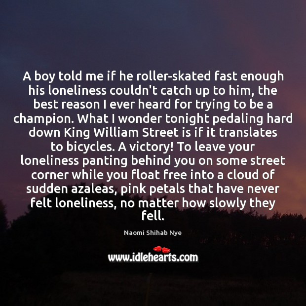 Image, A boy told me if he roller-skated fast enough his loneliness couldn't
