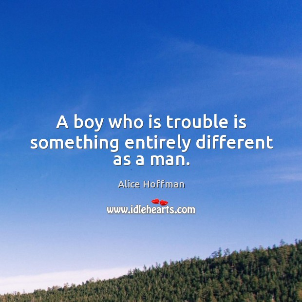 Image, A boy who is trouble is something entirely different as a man.