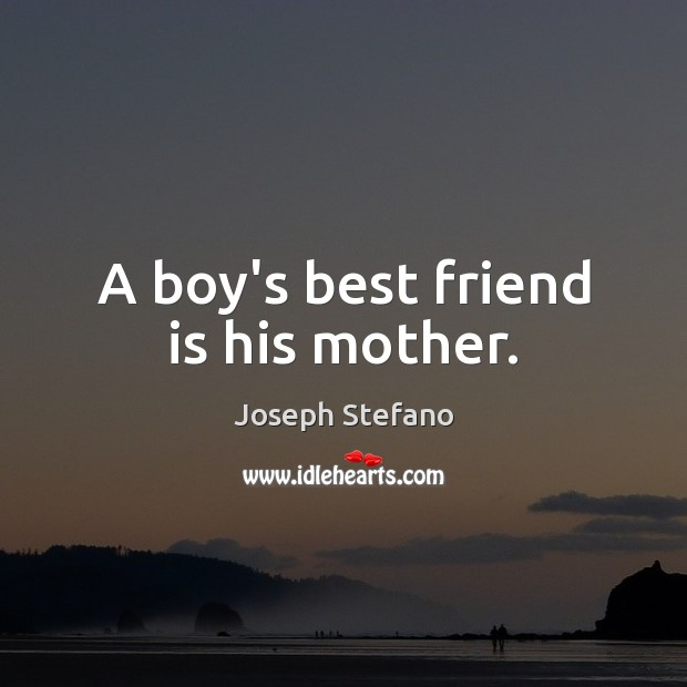 Image, A boy's best friend is his mother.