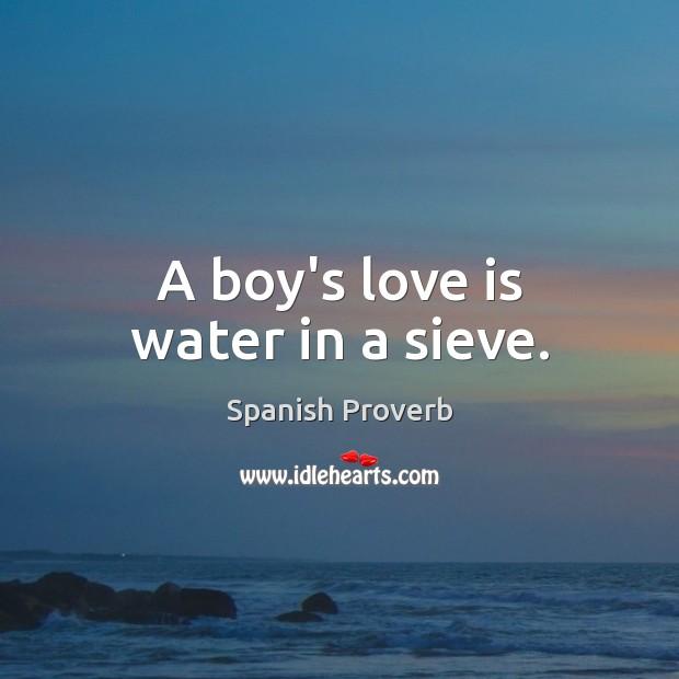 A boy's love is water in a sieve. Image