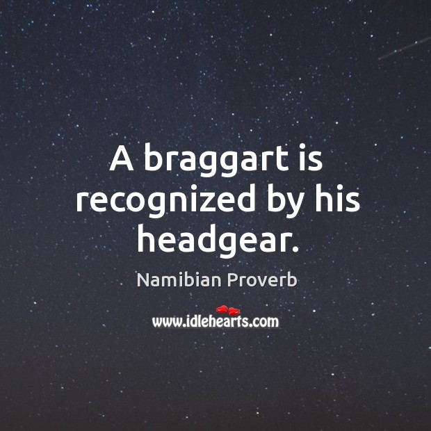 A braggart is recognized by his headgear. Namibian Proverbs Image