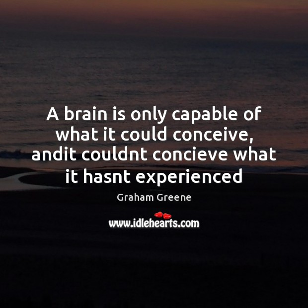 A brain is only capable of what it could conceive, andit couldnt Image