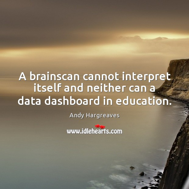 Image, A brainscan cannot interpret itself and neither can a data dashboard in education.