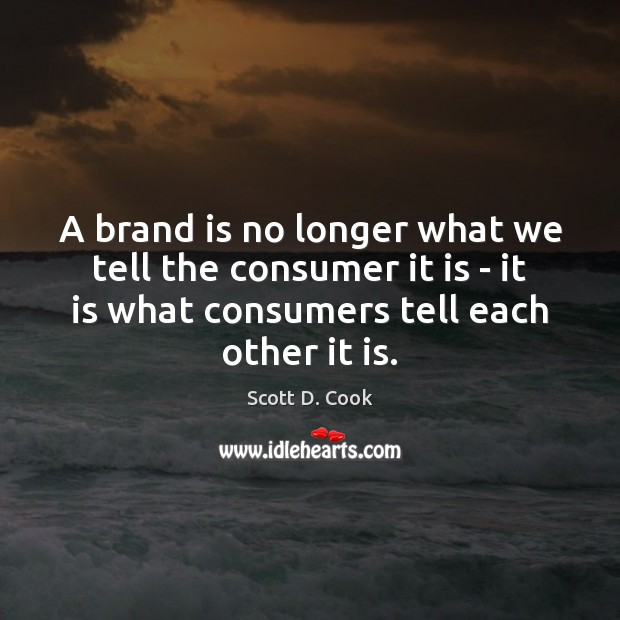 Image, A brand is no longer what we tell the consumer it is