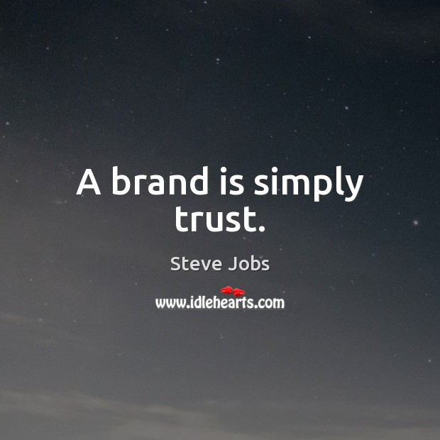 A brand is simply trust. Image