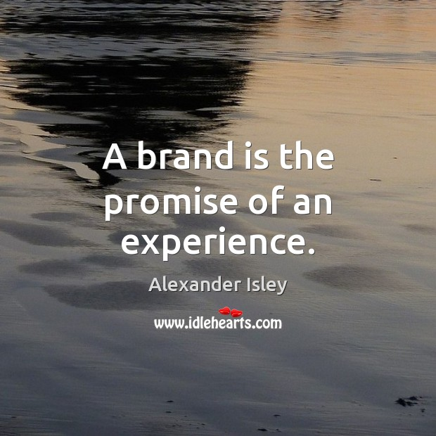 Image, A brand is the promise of an experience.