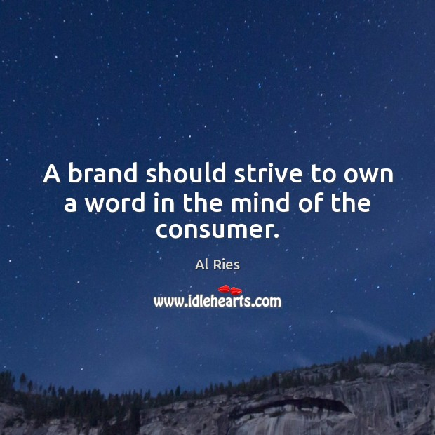 Image, A brand should strive to own a word in the mind of the consumer.