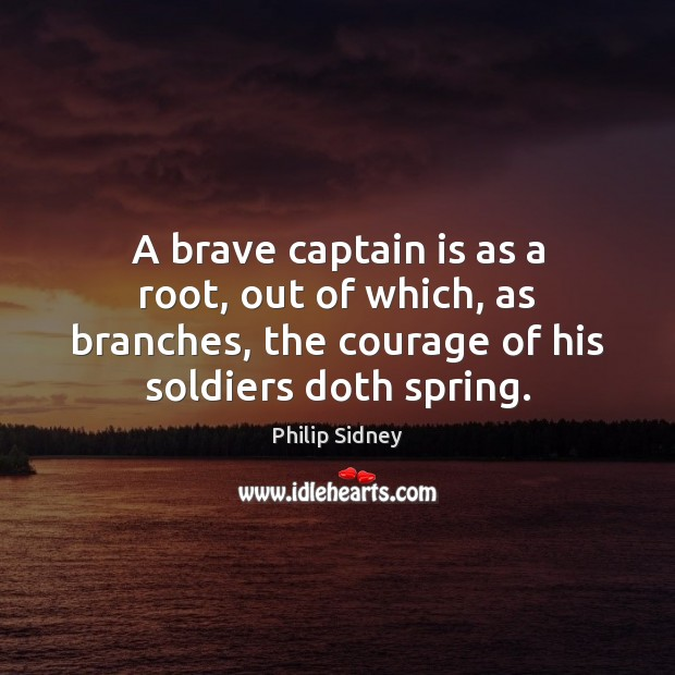 A brave captain is as a root, out of which, as branches, Image