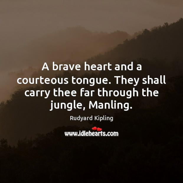 A brave heart and a courteous tongue. They shall carry thee far Image