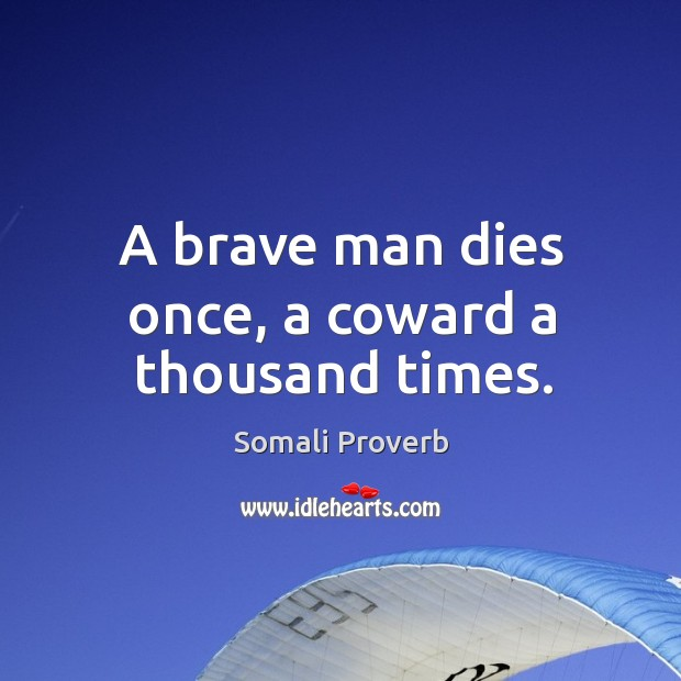 A brave man dies once, a coward a thousand times. Somali Proverbs Image