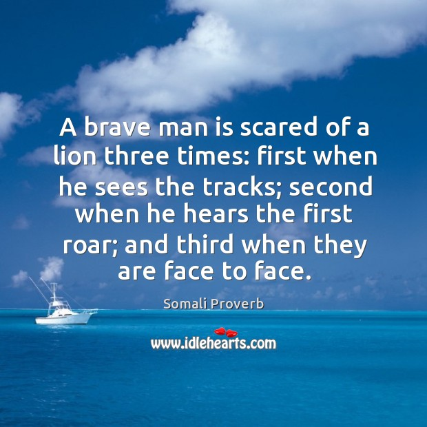 A brave man is scared of a lion three times: Somali Proverbs Image