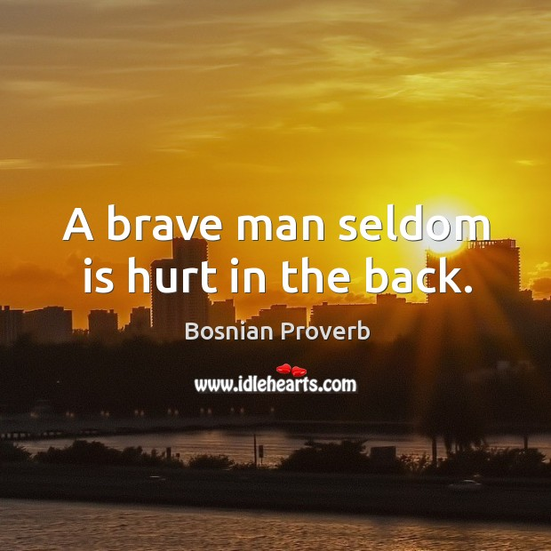 Image, A brave man seldom is hurt in the back.