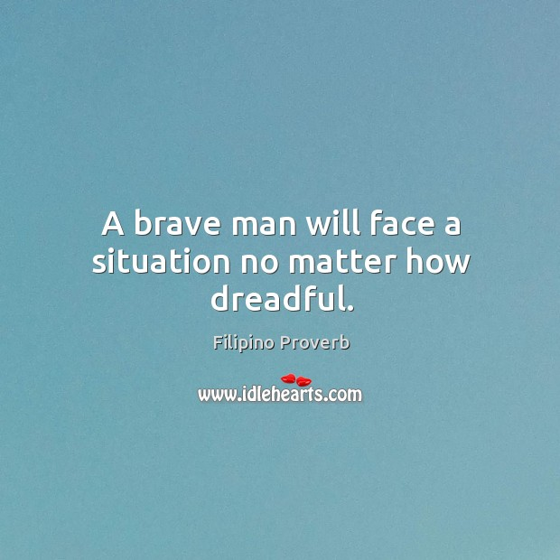 A brave man will face a situation no matter how dreadful. Filipino Proverbs Image