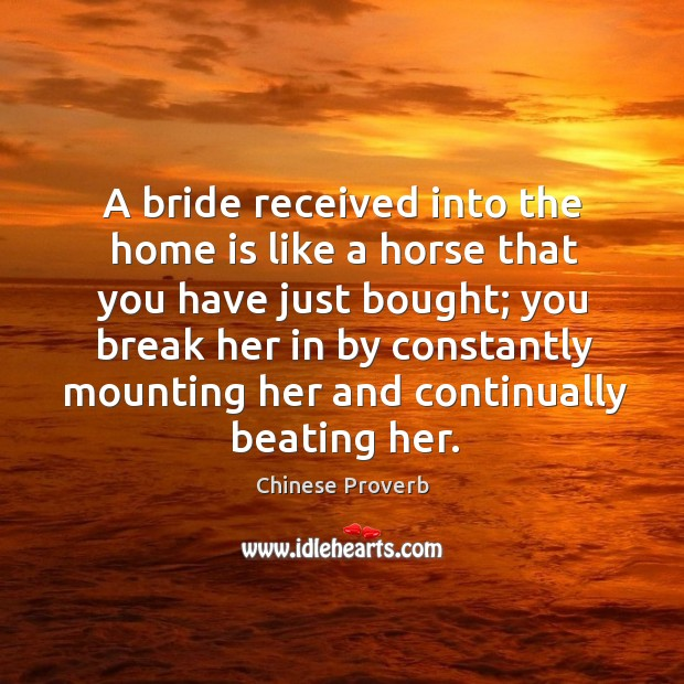 Image, A bride received into the home is like a horse that you have just bought
