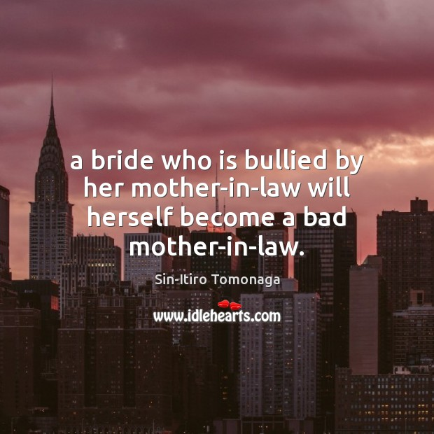 Image, A bride who is bullied by her mother-in-law will herself become a bad mother-in-law.