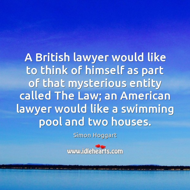 A British lawyer would like to think of himself as part of Simon Hoggart Picture Quote