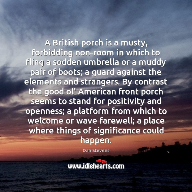 A British porch is a musty, forbidding non-room in which to fling Dan Stevens Picture Quote