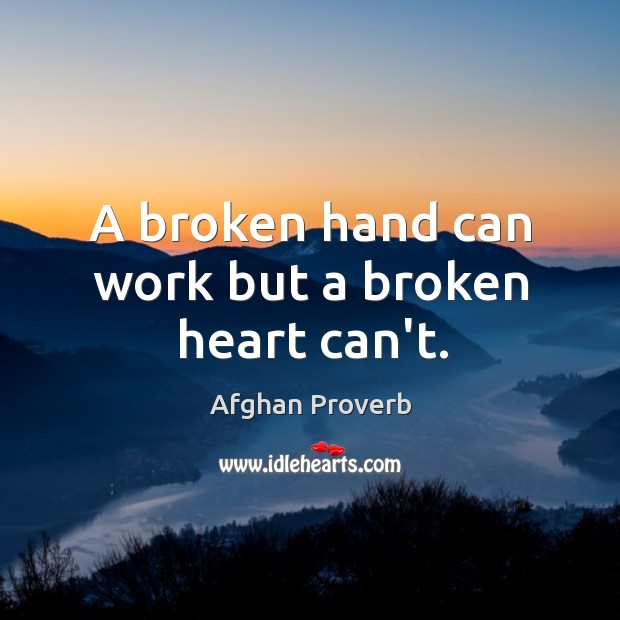 Image, A broken hand can work but a broken heart can't.