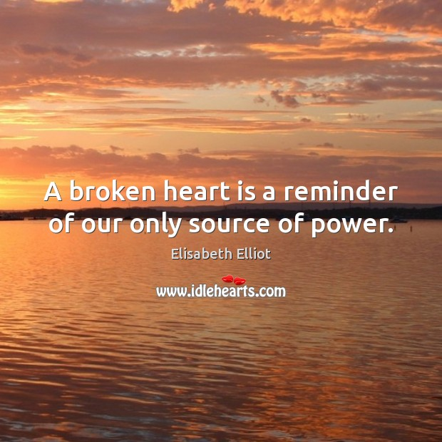A broken heart is a reminder of our only source of power. Broken Heart Quotes Image