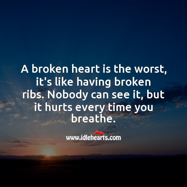 Image, A broken heart is like having broken ribs, it hurts every time you breathe.