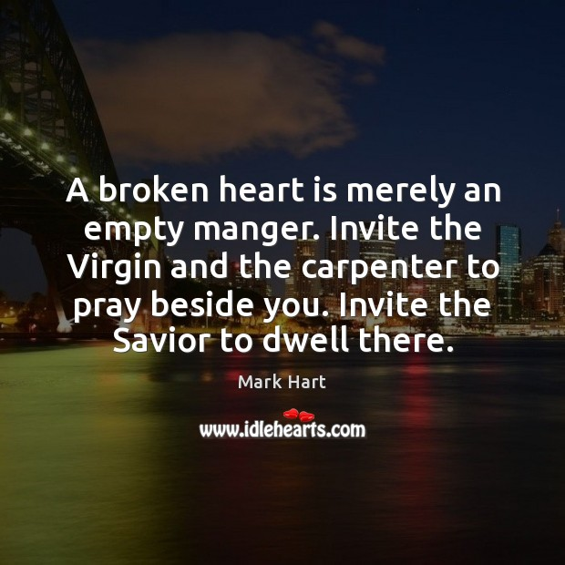 Image, A broken heart is merely an empty manger. Invite the Virgin and