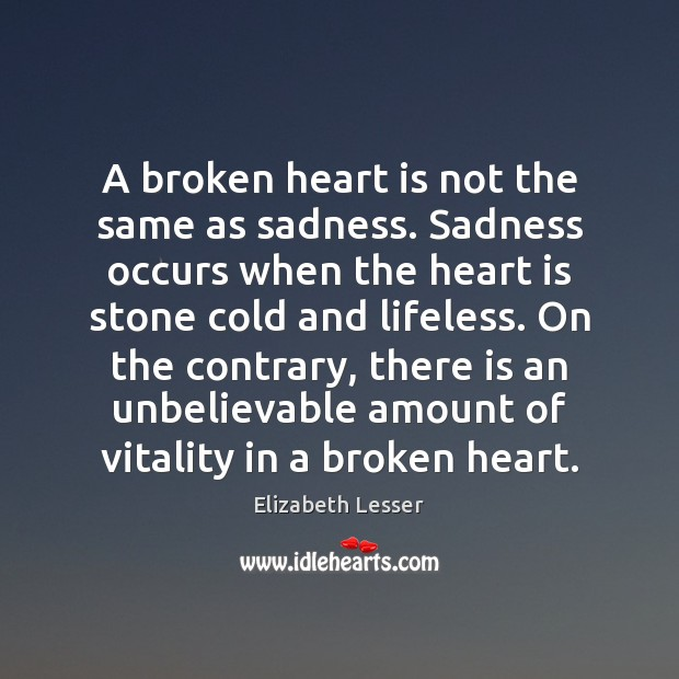 A broken heart is not the same as sadness. Sadness occurs when Broken Heart Quotes Image