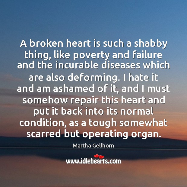 A broken heart is such a shabby thing, like poverty and failure Broken Heart Quotes Image