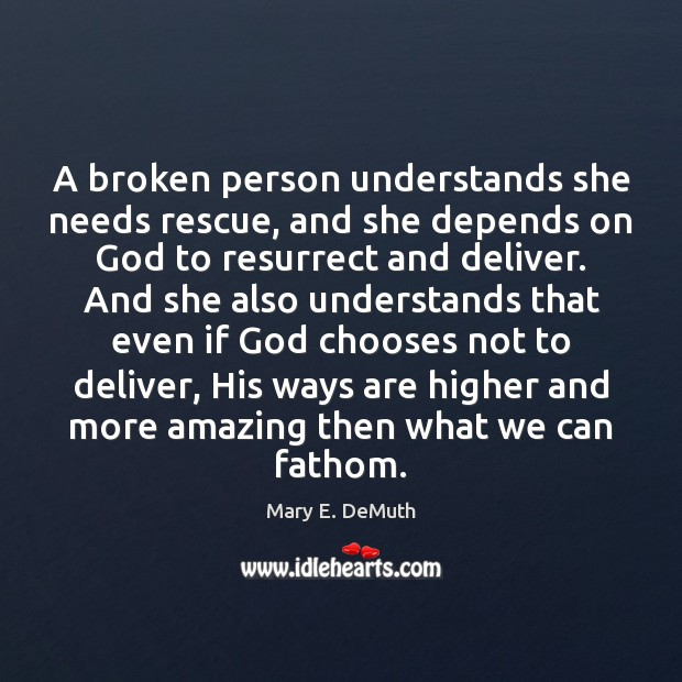 A broken person understands she needs rescue, and she depends on God Image