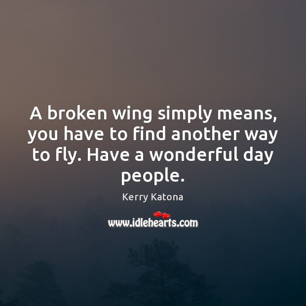 A broken wing simply means, you have to find another way to Image