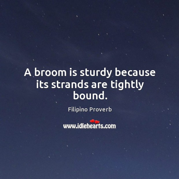 A broom is sturdy because its strands are tightly bound. Filipino Proverbs Image