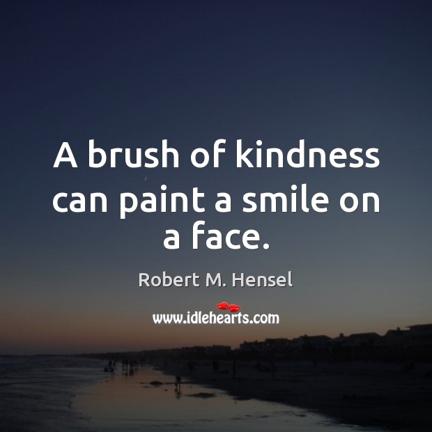 A brush of kindness can paint a smile on a face. Image